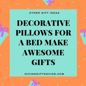 Decorative Pillows For A Bed Make Awesome Gifts For Any Occasion